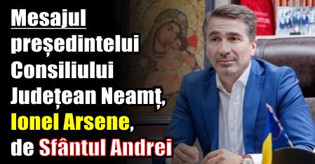 Mesajul președintelui Consiliului Județean Neamț, Ionel Arsene, de Sfântul Andrei