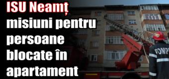ISU Neamț – misiuni pentru persoane blocate în apartament