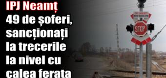 IPJ Neamț – 49 de șoferi, sancționați pentru nerespectarea regulilor de trecere la nivel cu calea ferată