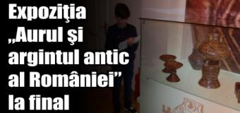 """Expoziţia """"Aurul şi argintul antic al României"""" la final"""