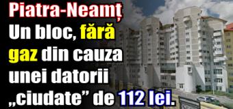 """Piatra-Neamț – Un bloc a rămas fără gaz din cauza unei datorii """"ciudate"""" de 112 lei."""