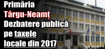 Primăria Târgu-Neamț – Dezbatere publică pe taxele locale din 2017