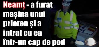 Neamț – a furat mașina unui prieten și a intrat cu ea într-un cap de pod