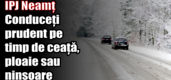 IPJ Neamț – Conduceți prudent pe timp de ceață, ploaie sau ninsoare