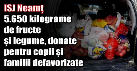 ISJ Neamț – 5.650 kilograme de fructe și legume, donate pentru copii și familii defavorizate