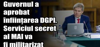 Guvernul a aprobat înființarea DGPI. Serviciul secret al MAI va fi militarizat