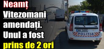 Neamț – Vitezomani amendați. Unul a fost prins de 2 ori
