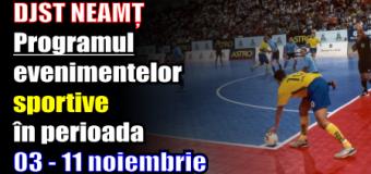 DJST NEAMȚ – Programul evenimentelor sportive în perioada 03 – 11 noiembrie