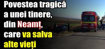 Povestea tragică a unei tinere, din Neamț, care va salva alte vieți