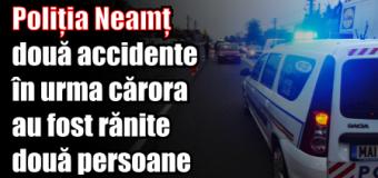 Poliția Neamț – două accidente în urma cărora au fost rănite două persoane