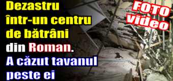 Dezastru într-un centru de bătrâni din Roman. A căzut tavanul peste ei