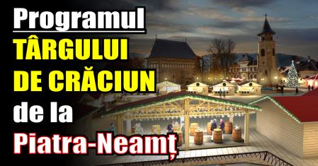 Programul TÂRGULUI DE CRĂCIUN de la Piatra-Neamț