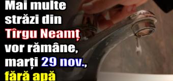 Mai multe străzi din Tîrgu Neamț vor rămâne, marți (29 noiembrie), fără apă