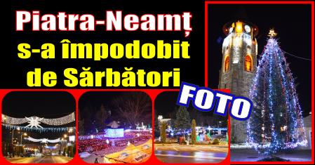Cum s-a împodobit municipiul Piatra-Neamț de Sărbători – Galerie FOTO – 30 noiembrie 2016