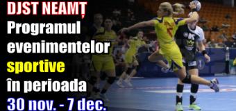 DJST NEAMȚ – Programul evenimentelor sportive în perioada 30 noiembrie – 7 decembrie