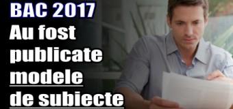 BAC 2017 – Au fost publicate modele de subiecte