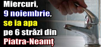 Miercuri, 9 noiembrie, se ia apa pe 6 străzi din Piatra-Neamț