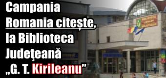 """Campania Romania citește, la Biblioteca Judeţeană """"G. T. Kirileanu"""""""
