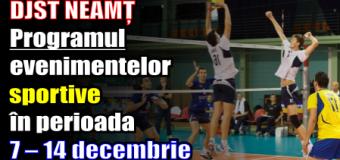DJST NEAMȚ – Programul evenimentelor sportive în perioada 7 – 14 decembrie