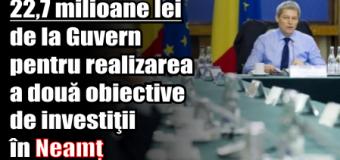 22,7 milioane lei de la Guvern pentru realizarea a două obiective de investiţii în Neamț