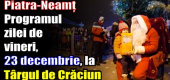 Vine Moș Crăciun la Piatra-Neamț – Programul zilei de vineri (23 decembrie) la Târgul de Crăciun