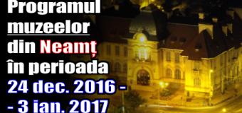 Programul muzeelor din Neamț în perioada 24 decembrie 2016 – 3 ianuarie 2017