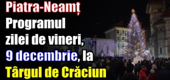 Piatra-Neamț – Programul zilei de vineri (9 decembrie) la Târgul de Crăciun