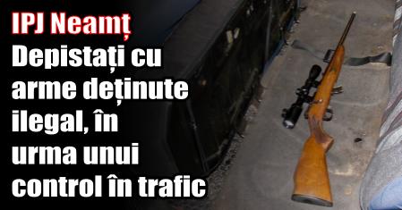 IPJ Neamț – Depistați cu arme deținute ilegal, în urma unui control în trafic