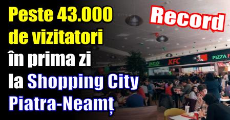 Record de peste 43.000 de vizitatori în prima zi de lansare a Shopping City Piatra-Neamț