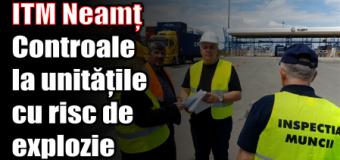 ITM Neamț – Controale la unitățile cu risc de explozie