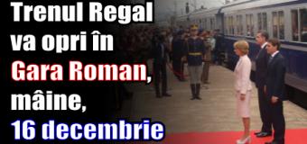 Trenul Regal va opri în Gara Roman, mâine (16 decembrie)