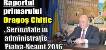 """Raportul primarului Dragoș Chitic – """"Seriozitate în administrație. Piatra-Neamț 2016"""""""