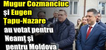 Mugur Cozmanciuc și Eugen Țapu-Nazare au votat pentru Neamț și pentru Moldova