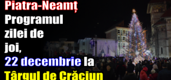 Piatra-Neamț – Programul zilei de joi (22 decembrie) la Târgul de Crăciun