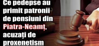 Ce pedepse au primit patronii de pensiuni din Piatra-Neamț, acuzați de proxenetism