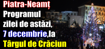 Piatra-Neamț – Programul zilei de astăzi (7 decembrie) la Târgul de Crăciun