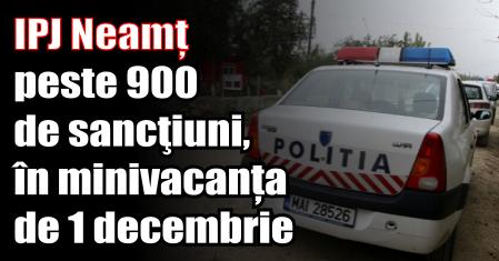 IPJ Neamț – peste 900 de sancţiuni, în minivacanța de 1 decembrie