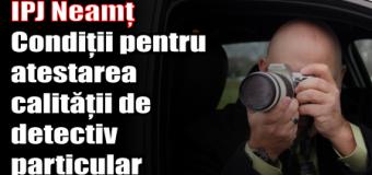 IPJ Neamț – Condiții pentru atestarea calității de detectiv particular