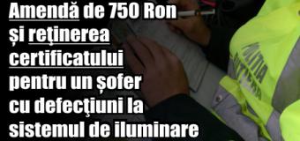 Amendă de 750 Ron și reţinerea certificatului pentru un șofer cu defecţiuni la sistemul de iluminare