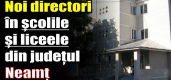 Noi directori în școlile și liceele din Neamț