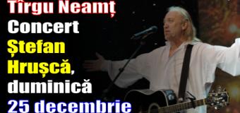 Tîrgu Neamț – Concert Ștefan Hrușcă, duminică 25 decembrie