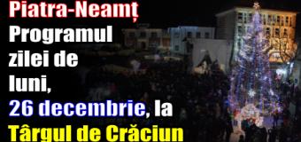Piatra-Neamț – Programul zilei de luni (26 decembrie) la Târgul de Crăciun