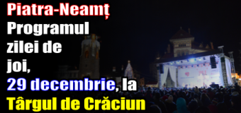 Piatra-Neamț – Programul zilei de joi (29 decembrie) la Târgul de Crăciun