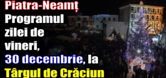 Piatra-Neamț – Programul zilei de vineri (30 decembrie) la Târgul de Crăciun