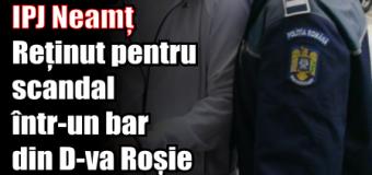 IPJ Neamț – Reținut pentru că a făcut scandal într-un bar din D-va Roșie