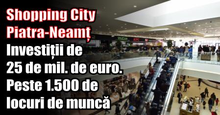 Shopping City Piatra-Neamț – Investiții de 25 de milioane de euro. Peste 1.500 de locuri de muncă