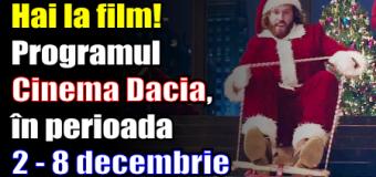 Hai la film! Programul Cinema Dacia, în perioada 2 – 8 decembrie