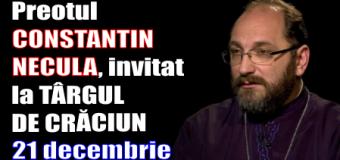 Preotul CONSTANTIN NECULA, invitat la TÂRGUL DE CRĂCIUN – 21 decembrie