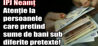 IPJ Neamț – Atenție la persoanele care pretind sume de bani sub diferite pretexte!