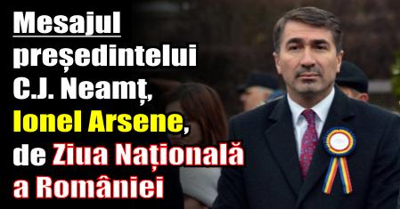 Mesajul președintelui C.J. Neamț, Ionel Arsene, de Ziua Națională a României